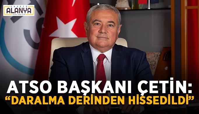 """ATSO Başkanı Çetin: """"Daralma derinden hissedildi"""""""