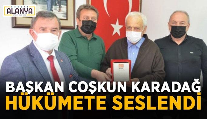Başkan Coşkun Karadağ hükümete seslendi