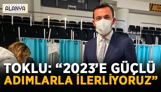 """Başkan Toklu: """"2023'e güçlü adımlarla ilerliyoruz"""""""