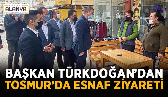 Başkan Türkdoğan'dan Tosmur'da esnaf ziyareti