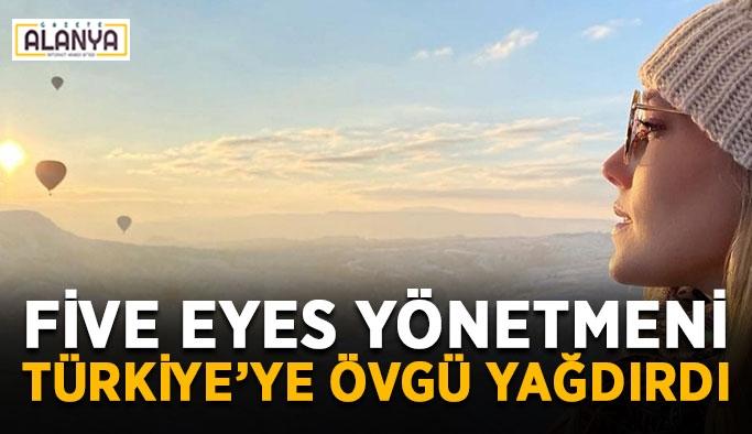 Five Eyes yönetmeni Türkiye'ye övgü yağdırdı