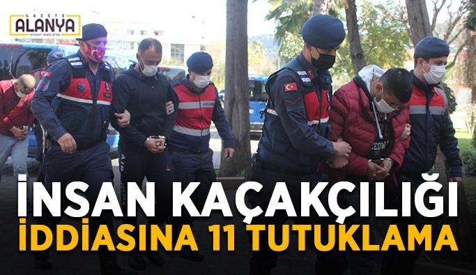 İnsan kaçakçılığı iddiasına 11 tutuklama
