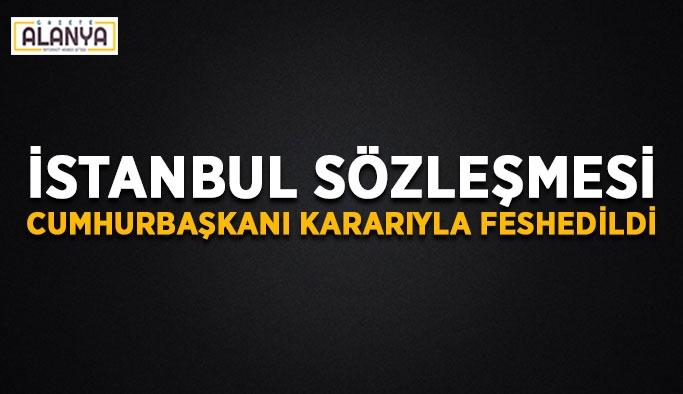 İstanbul Sözleşmesi Cumhurbaşkanı kararıyla feshedildi