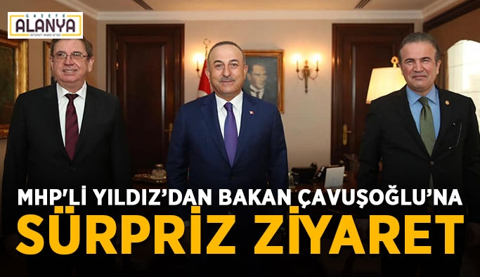 MHP'li Yıldız'dan Bakan Çavuşoğlu'na sürpriz ziyaret