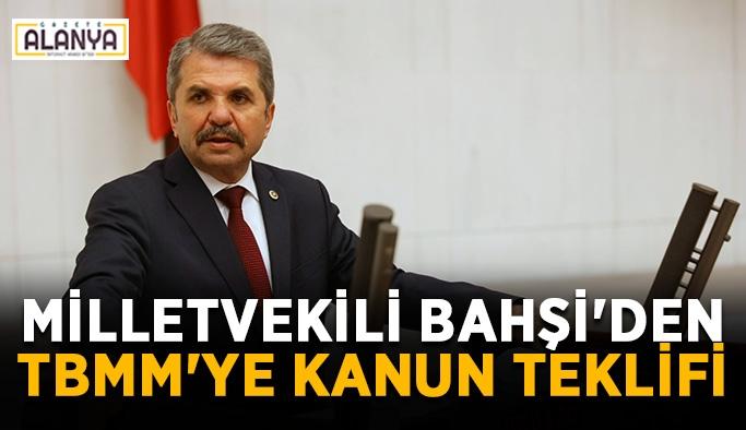 Milletvekili Bahşi'den TBMM'ye kanun teklifi