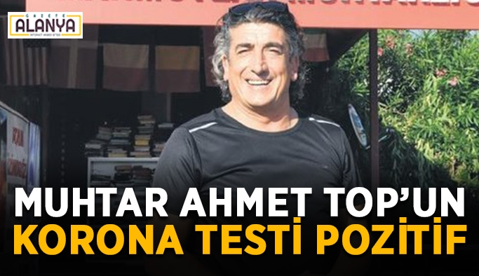 Muhtar Ahmet Top'un korona testi pozitif
