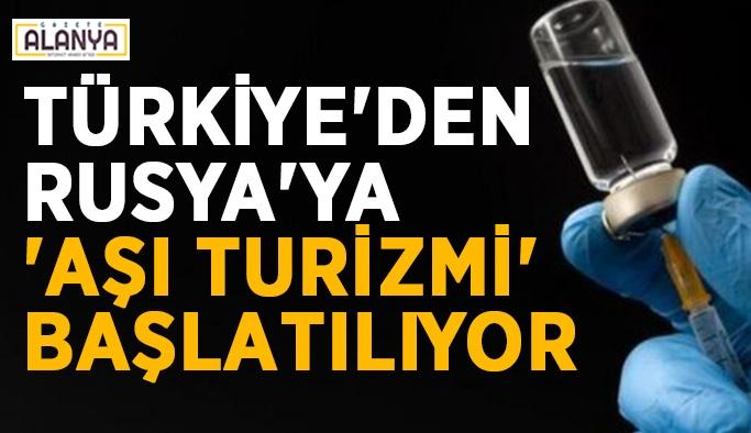 Türkiye'den Rusya'ya 'aşı turizmi' başlatılıyor