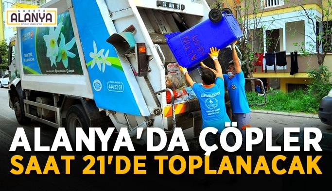 Alanya'da çöpler saat 21'de toplanacak