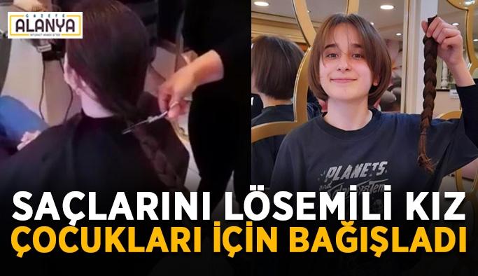 Alanya'da saçlarını lösemili kız çocukları için bağışladı