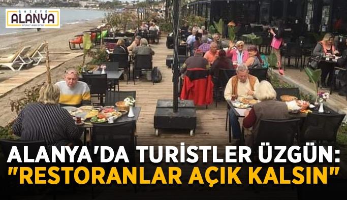 """Alanya'da turistler üzgün: """"Restoranlar açık kalsın"""""""