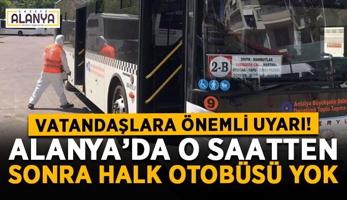 Alanya'da o saatten sonra halk otobüsü yok