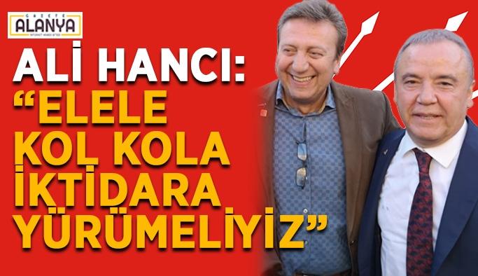 """Ali Hancı: """"Elele kol kola iktidara yürümeliyiz"""""""