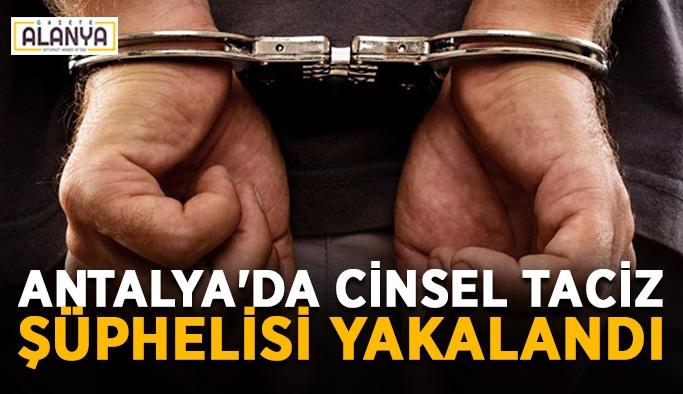 Antalya'da cinsel taciz şüphelisi yakalandı