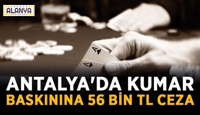 Antalya'da kumar baskınına 56 bin TL ceza