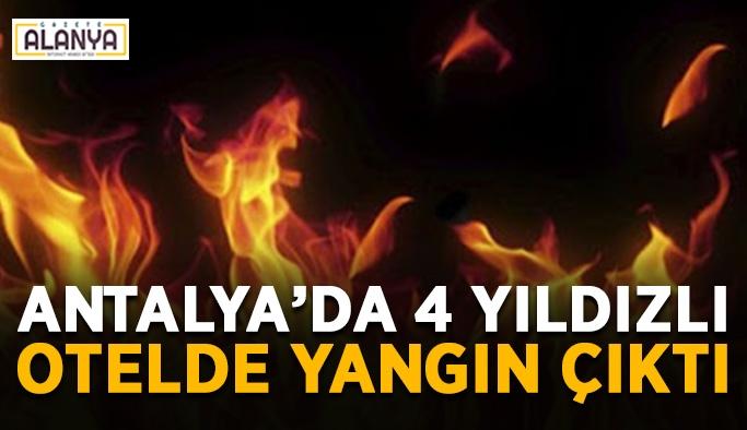 Antalya'da 4 yıldızlı otelde yangın çıktı