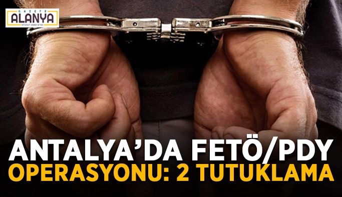 Antalya'da FETÖ/PDY operasyonu: 2 tutuklama