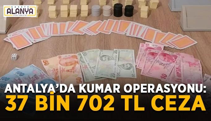 Antalya'da kumar operasyonu: 37 bin 702 TL ceza