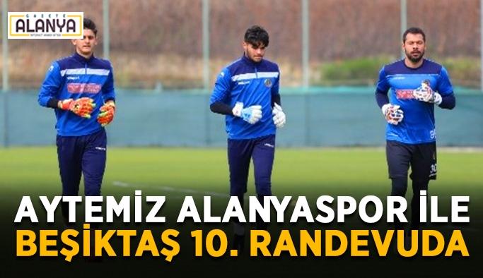Aytemiz Alanyaspor ile Beşiktaş 10. randevuda