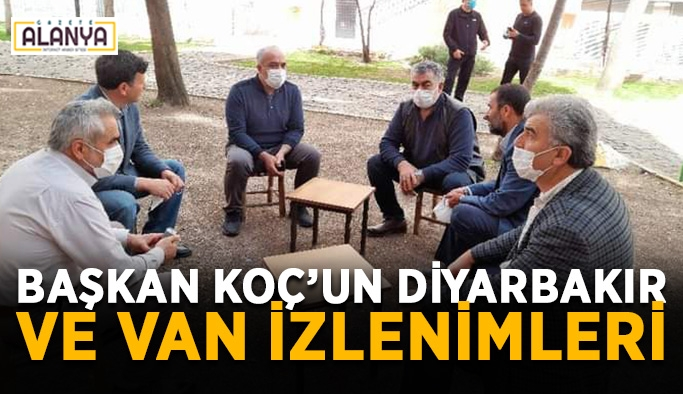 Başkan Koç'un Diyarbakır ve Van izlenimleri