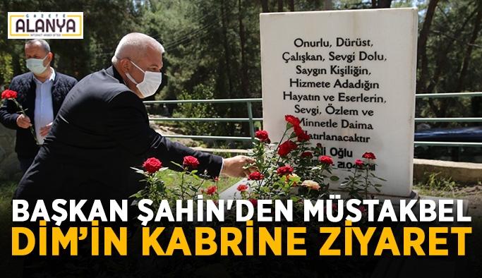 Başkan Şahin'den Müstakbel Dim'in kabrine ziyaret
