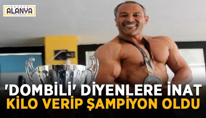 'Dombili' diyenlere inat kilo verip şampiyon oldu