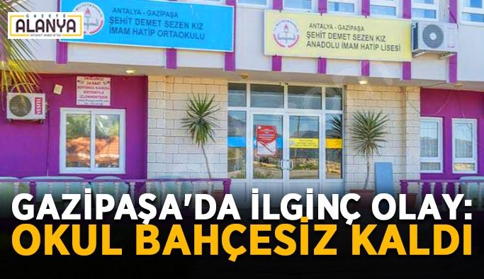 Gazipaşa'da ilginç olay: Okul bahçesiz kaldı