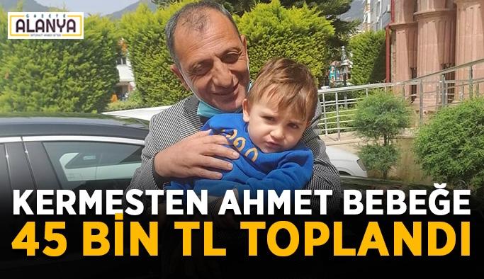 Kermesten Ahmet bebeğe 45 bin TL toplandı