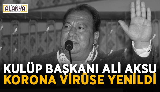 Kulüp Başkanı Ali Aksu korona virüse yenildi