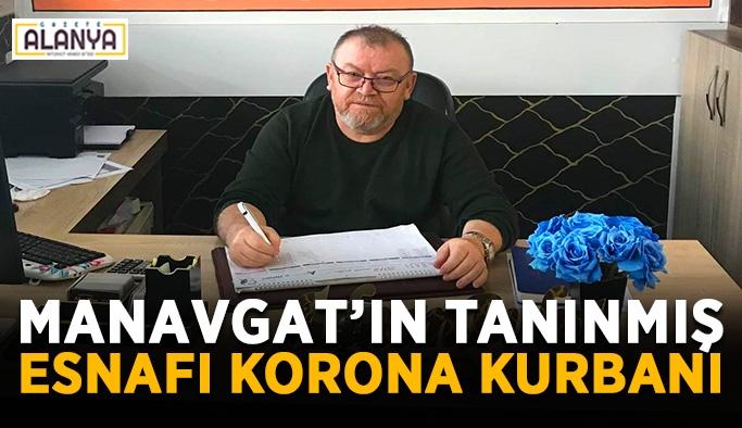 Manavgat'ın tanınmış esnafı korona kurbanı
