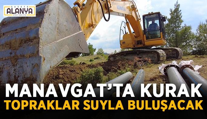 Manavgat'ta kurak topraklar suyla buluşacak
