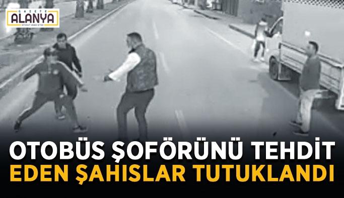 Otobüs şoförünü tehdit eden şahıslar tutuklandı