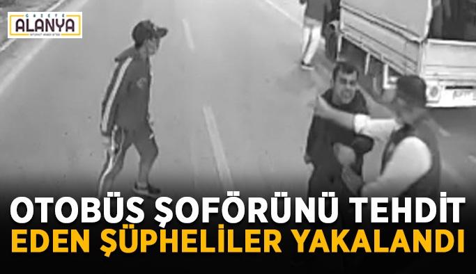 Otobüs şoförünü tehdit eden şüpheliler yakalandı