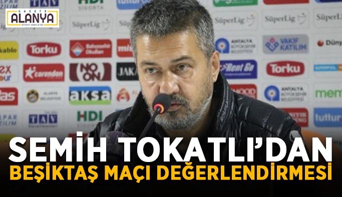 Semih Tokatlı'dan Beşiktaş maçı değerlendirmesi