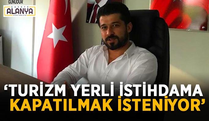 """""""Turizm yerli istihdama kapatılmak isteniyor"""""""