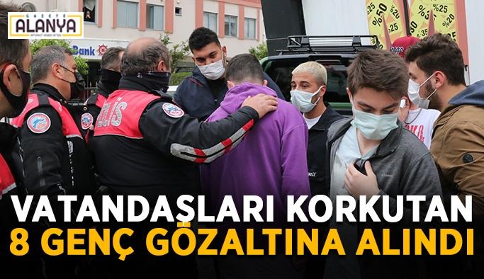Vatandaşları korkutan 8 genç gözaltına alındı