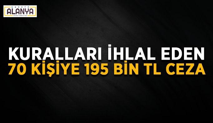 Alanya'da 70 kişiye 195 bin TL ceza