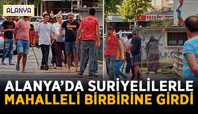 Alanya'da Suriyelilerle mahalleli birbirine girdi