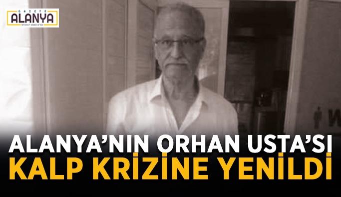 Alanya'nın Orhan Usta'sı kalp krizine yenildi