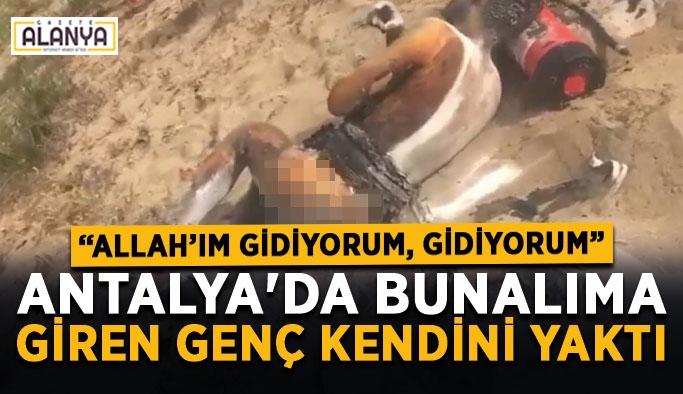 Antalya'da bunalıma giren genç kendini yaktı
