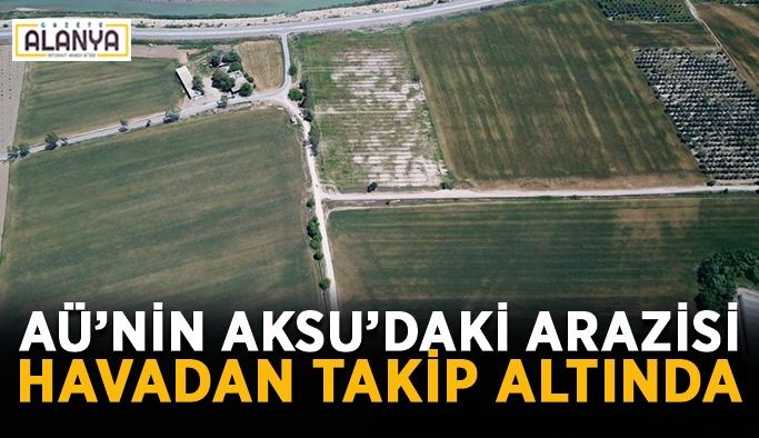 AÜ'nin Aksu'daki arazisi havadan takip altında