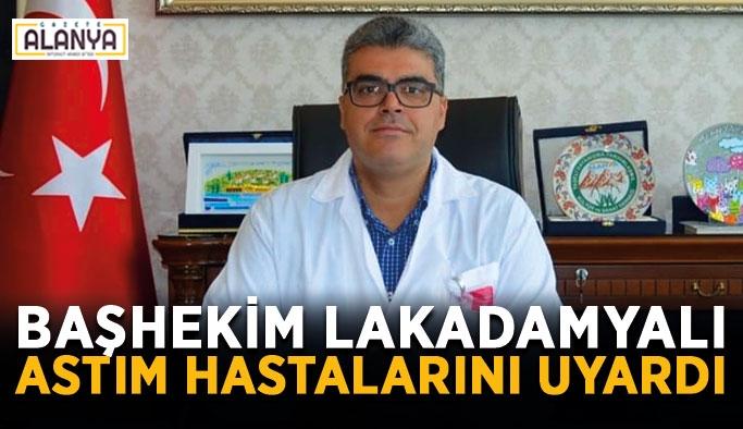 Başhekim Lakadamyalı astım hastalarını uyardı