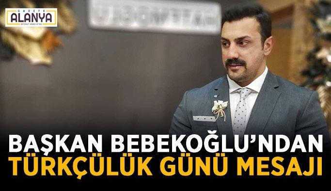 Başkan Bebekoğlu'ndan Türkçülük günü mesajı