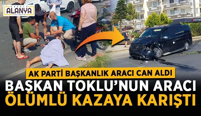 Başkan Toklu'nun aracı ölümlü kazaya karıştı