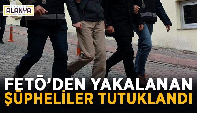 FETÖ operasyonlarında yakalanan şüpheliler tutuklandı