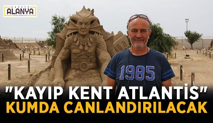 """""""Kayıp Kent Atlantis"""" kumda canlandırılacak"""