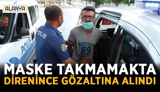 Maske takmamakta direnince gözaltına alındı