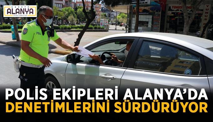 Polis ekipleri Alanya'da denetimlerini sürdürüyor