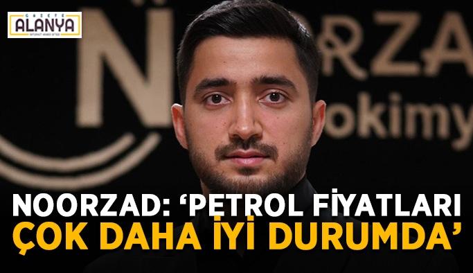 """Serdar Noorzad: """"Petrol fiyatları çok daha iyi durumda"""""""