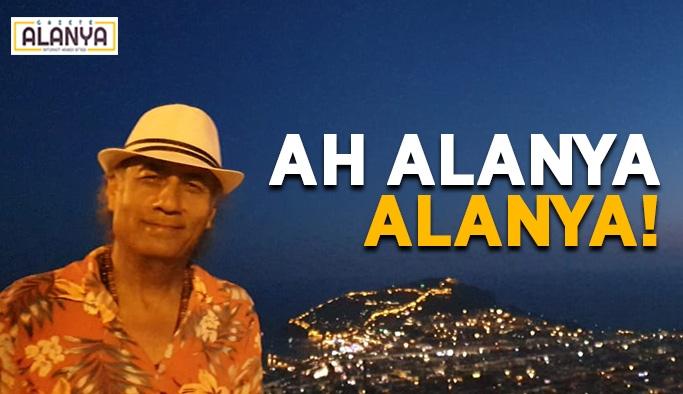 AH ALANYA ALANYA!