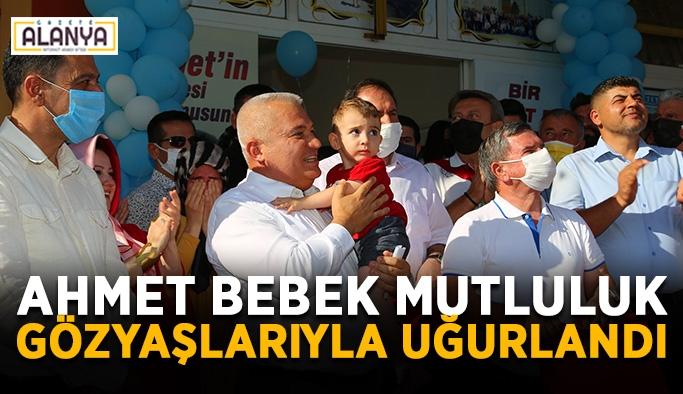 Ahmet bebek mutluluk gözyaşlarıyla uğurlandı